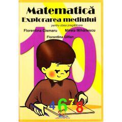Matematica. Explorarea mediului - Clasa pregatitoare - Florentina Cismaru