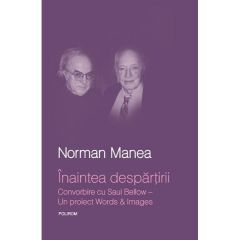 Inaintea despartirii. Convorbiri cu Saul Bellow - Norman Manea