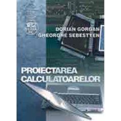 Proiectarea calculatoarelor - Dorian Gorgan, Gheorghe Sebestyen