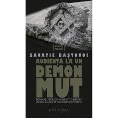 Audienta la un demon mut - Savatie Bastovoi