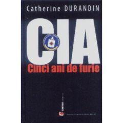 CIA. Cinci ani de furie - Catherine Durandin