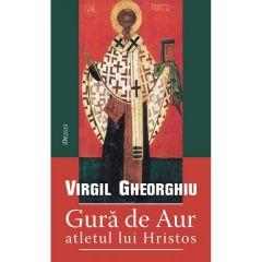 Gura de aur, atletul lui Hristos - Virgil Gheorghiu