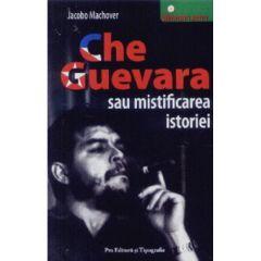 Che Guevara sau mistificarea istoriei - Jacobo Machover