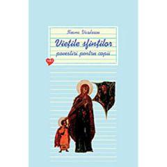 Vietile sfintilor - Povestiri pentru copii - Vol. I - Ileana Vasilescu