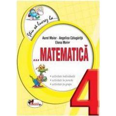 Stiu sa lucrez la... Matematica. Clasa a 4-a - Aurel Maior, Angelica Calugarita