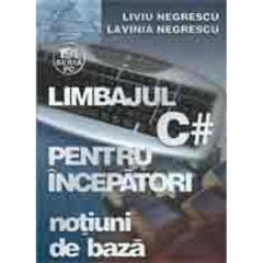Limbajul C# pentru incepatori - Notiuni de baza - Liviu Negrescu, Lavinia Negrescu