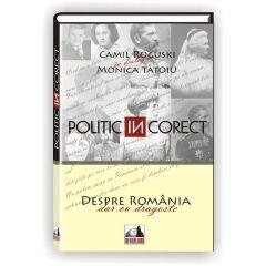 Politic incorect - Camil Roguski In Dialog Cu Monica Tatoiu