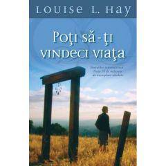 Poti sa-ti vindeci viata - Louise L. Hay