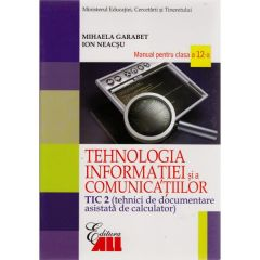Manual tehnologia informatiei clasa 12 tic 2 si a comunicatiilor 2007 - Mihaela Garabet, Ion Neacsu