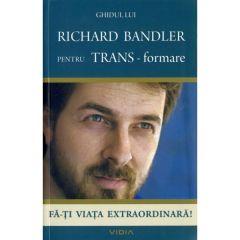 Ghidul lui Richard Bandler pentru TRANS - formare - Fa-ti viata extraordinara! Richard Bandler