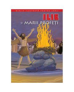 Biblia ilustrata pentru copii vol.7: Ilie si marii profeti
