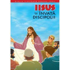 Biblia ilustrata pentru copii vol.9: Iisus isi invata discipolii