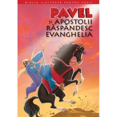 Biblia ilustrata pentru copii vol.12: Pavel si Apostolii raspandesc Evanghelia