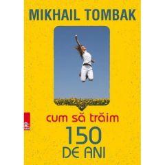 Cum sa traim 150 de ani - Mikhail Tombak