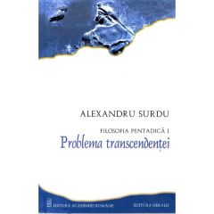 Filosofia pentadica 1: Problema transcendentei - Alexandru Surdu