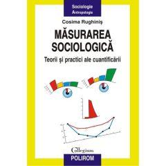 Masurarea sociologica. Teorii si practici ale cuantificarii - Cosima Rughinis