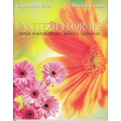 Fantezii florale. Ghid metodologic pentru optional - Constanta Nistor, Daniela Coman