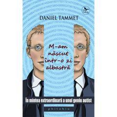 M-am nascut intr-o zi albastra - Daniel Tammet