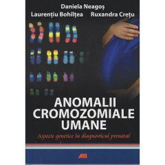Anomalii cromozomiale umane - Daniela Neagos, Laurentiu Bohiltea, Ruxandra Cretu