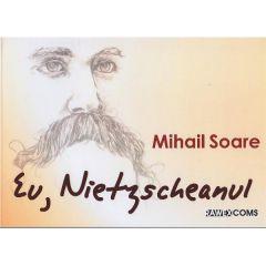 Eu, Nietzscheanul - Mihail Soare