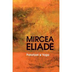 Patanjali si Yoga - Mircea Eliade