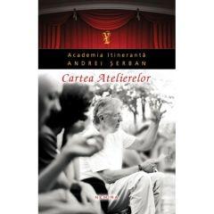 Cartea Atelierelor - Andrei Serban