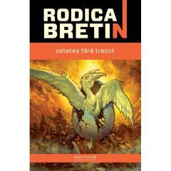Cetatea fara trecut - Rodica Bretin