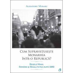 Cum Supravietuieste Monarhia IntR-O Republica? - Alexandru Muraru