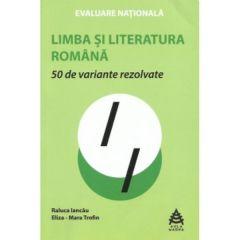 Evaluare nationala. Limba si literatura romana 50 de variante rezolvate - Raluca Iancau