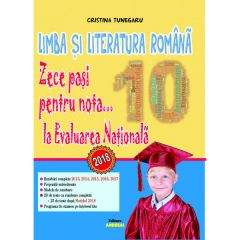 Lb. si Literatura romana. Zece pasi pentru nota... 10 la EVALUAREA NATIONALA - 2018