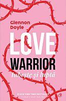 Love Warrior. Iubeste si lupta