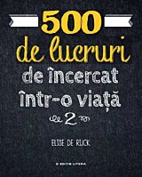 500 de lucruri de incercat intr-o viata. Vol 2