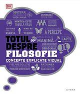 Totul despre filosofie. Concepte explicate vizual