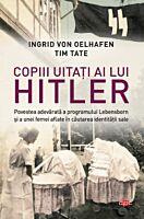 Copiii uitati ai lui Hitler. Carte pentru toti. Vol 221