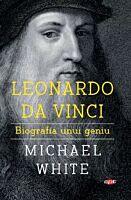 Leonardo da Vinci. Biografia unui geniu. Carte pentru toti. Vol. 162
