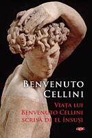 Viata lui Benvenuto Cellini scrisa de el insusi. Carte pentru toti. Vol 310
