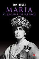 Maria, o regina in razboi. Carte pentru toti. Vol 294