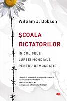 Scoala dictatorilor. In culisele luptei mondiale pentru democratie. Carte pentru toti. Vol 270