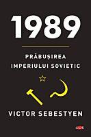 1989. Prabusirea Imperiului Sovietic. Carte pentru toti. Vol 238
