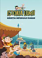 Istoria lumii. Maretia Imperiului Roman